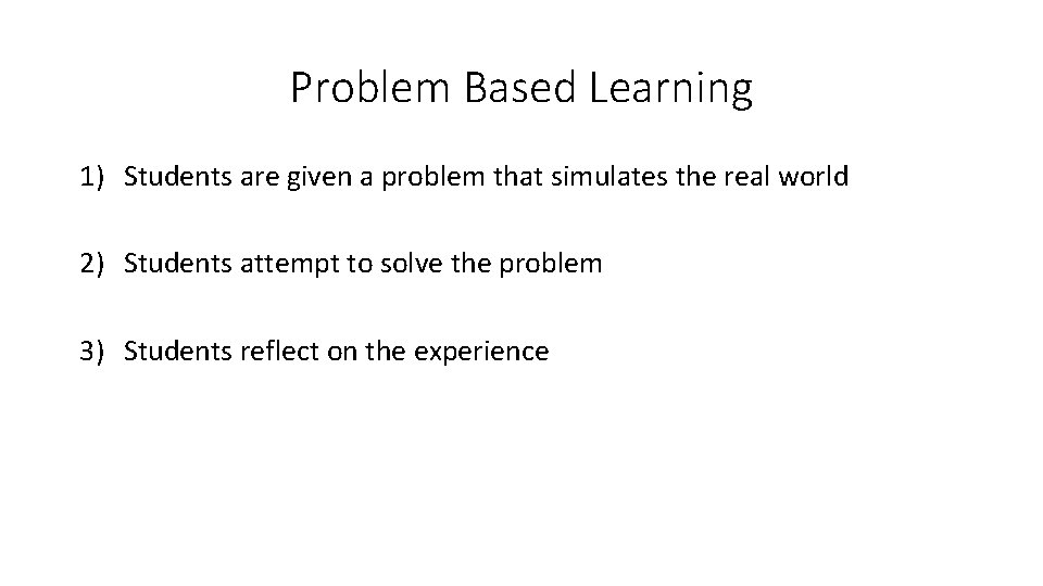Problem Based Learning 1) Students are given a problem that simulates the real world