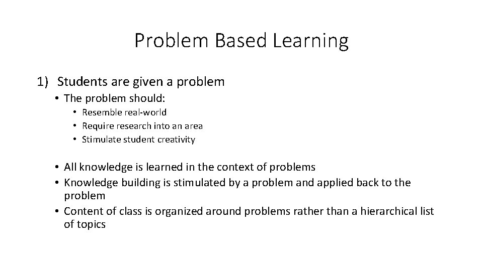 Problem Based Learning 1) Students are given a problem • The problem should: •