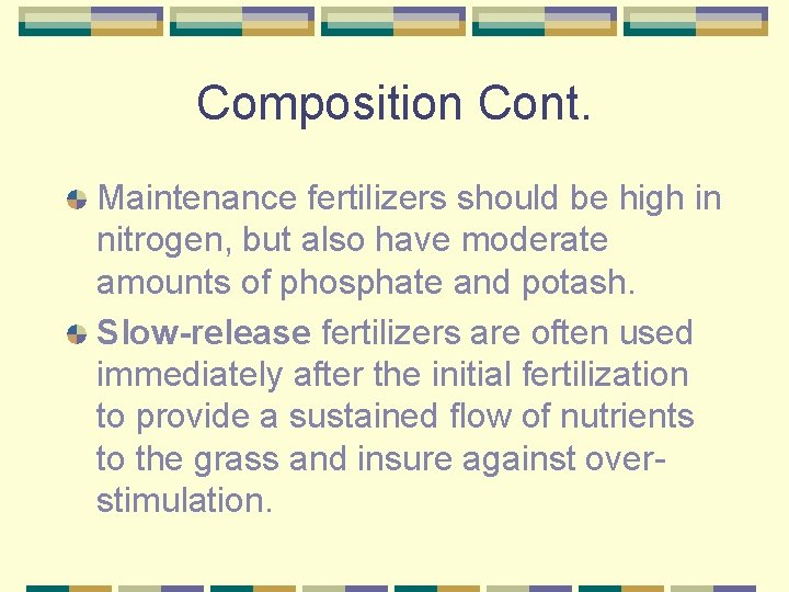 Composition Cont. Maintenance fertilizers should be high in nitrogen, but also have moderate amounts
