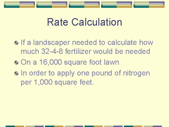 Rate Calculation If a landscaper needed to calculate how much 32 -4 -8 fertilizer