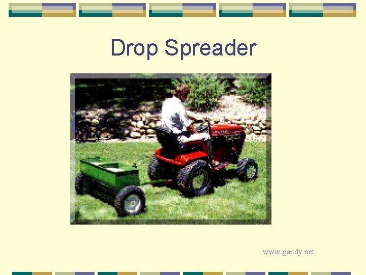 Drop Spreader www. gandy. net