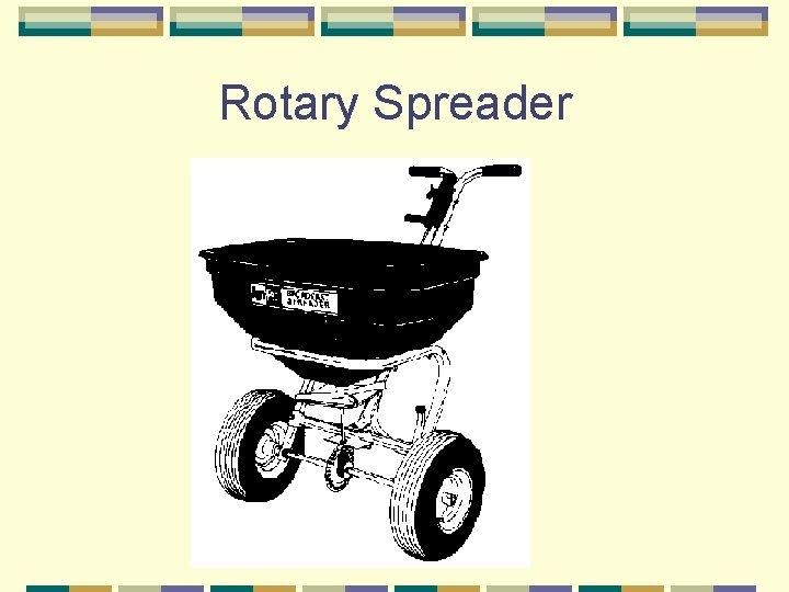Rotary Spreader