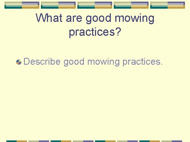 What are good mowing practices? Describe good mowing practices.
