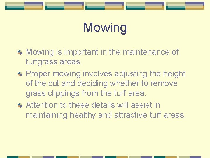 Mowing is important in the maintenance of turfgrass areas. Proper mowing involves adjusting the