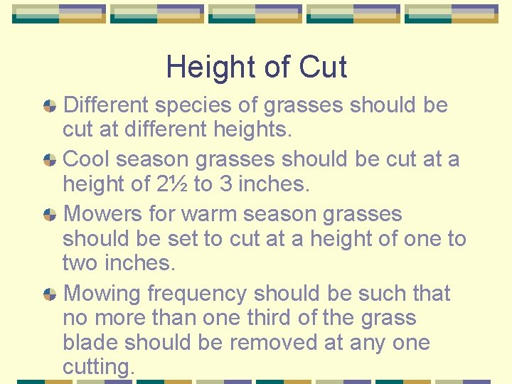Height of Cut Different species of grasses should be cut at different heights. Cool