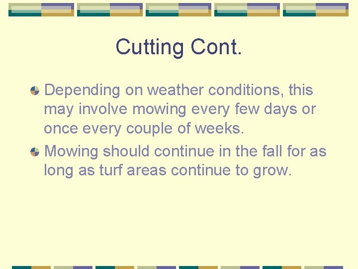 Cutting Cont. Depending on weather conditions, this may involve mowing every few days or
