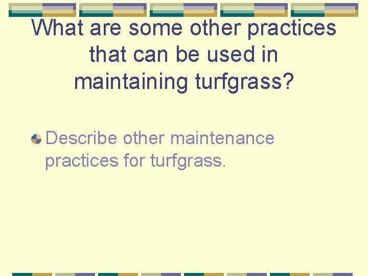 What are some other practices that can be used in maintaining turfgrass? Describe other