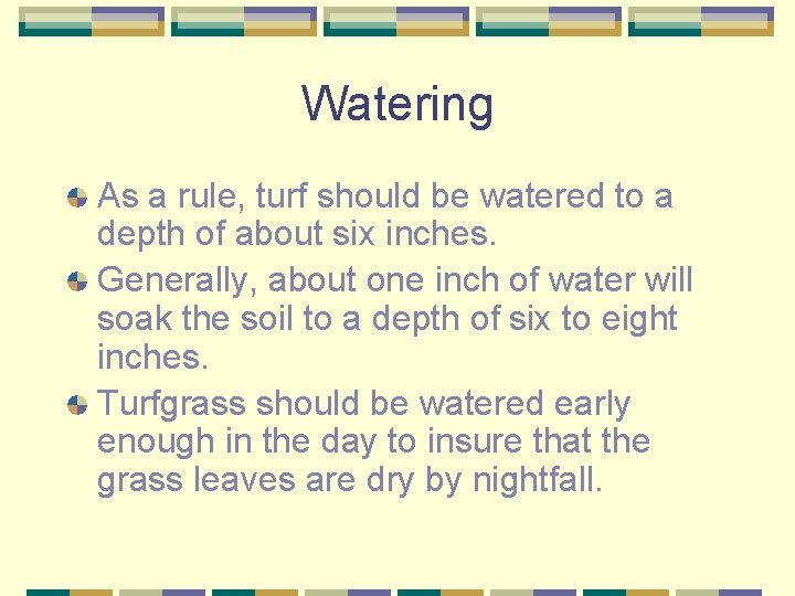 Watering As a rule, turf should be watered to a depth of about six