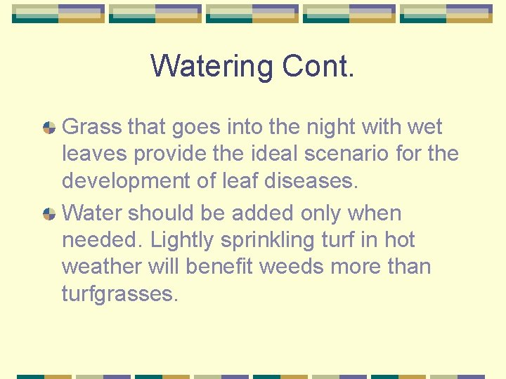 Watering Cont. Grass that goes into the night with wet leaves provide the ideal