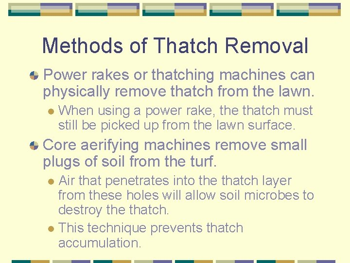 Methods of Thatch Removal Power rakes or thatching machines can physically remove thatch from