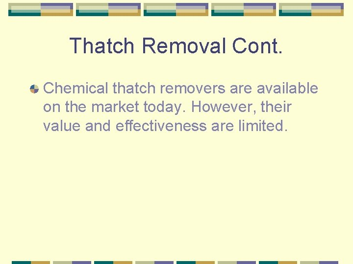 Thatch Removal Cont. Chemical thatch removers are available on the market today. However, their