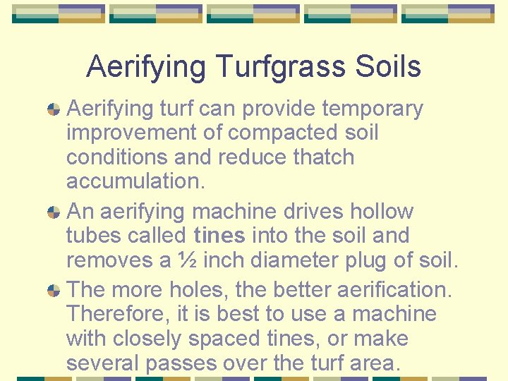 Aerifying Turfgrass Soils Aerifying turf can provide temporary improvement of compacted soil conditions and