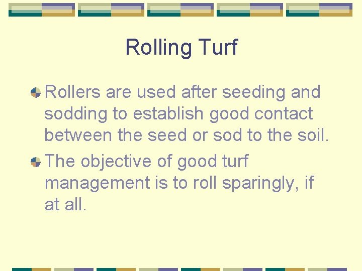 Rolling Turf Rollers are used after seeding and sodding to establish good contact between