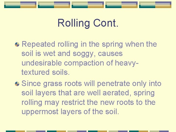 Rolling Cont. Repeated rolling in the spring when the soil is wet and soggy,