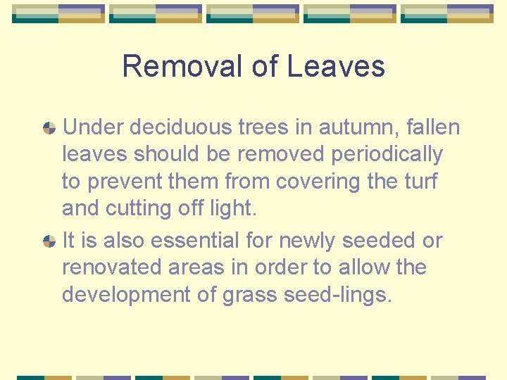 Removal of Leaves Under deciduous trees in autumn, fallen leaves should be removed periodically