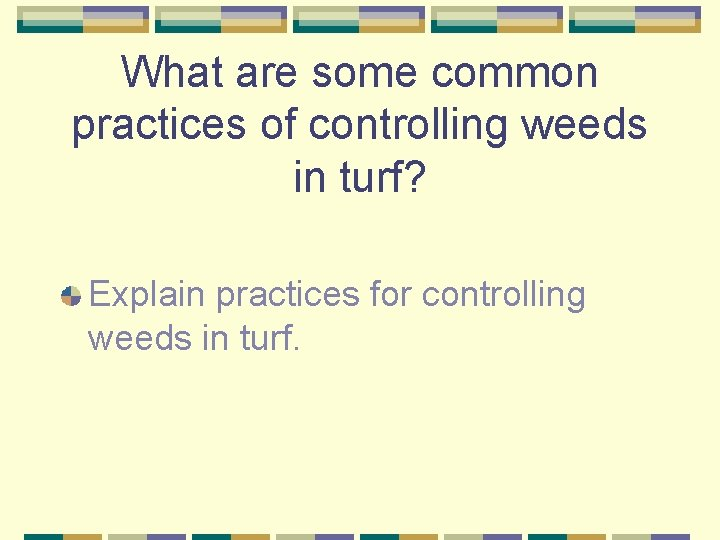 What are some common practices of controlling weeds in turf? Explain practices for controlling