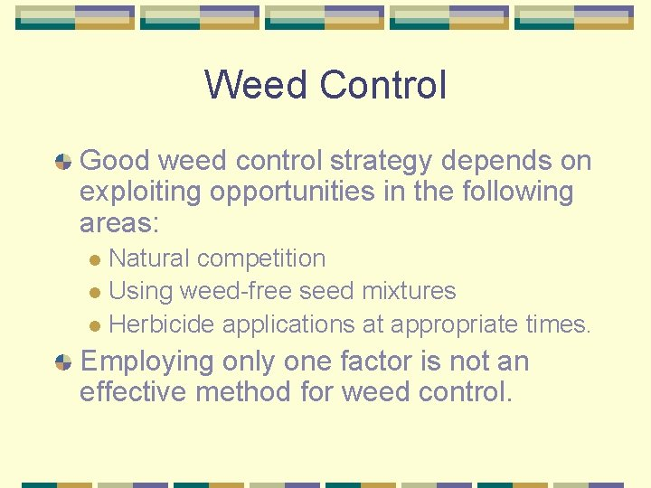 Weed Control Good weed control strategy depends on exploiting opportunities in the following areas: