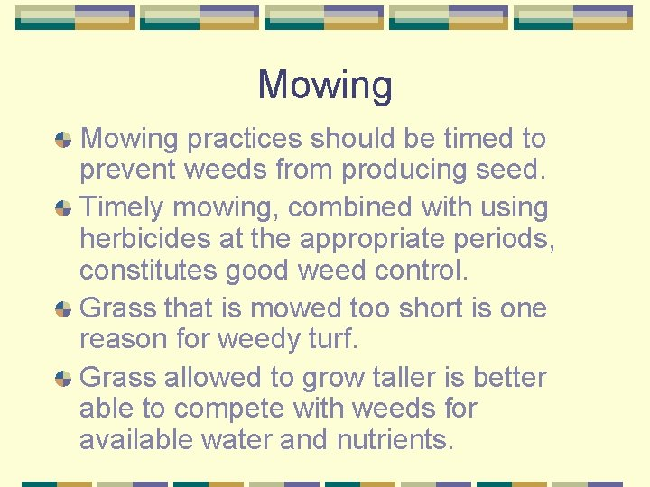 Mowing practices should be timed to prevent weeds from producing seed. Timely mowing, combined