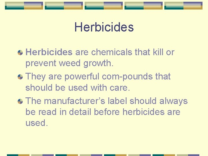 Herbicides are chemicals that kill or prevent weed growth. They are powerful com-pounds that