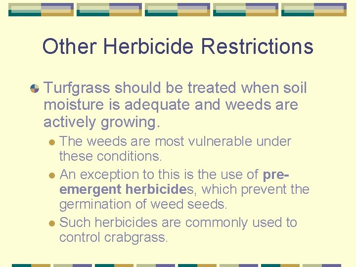Other Herbicide Restrictions Turfgrass should be treated when soil moisture is adequate and weeds