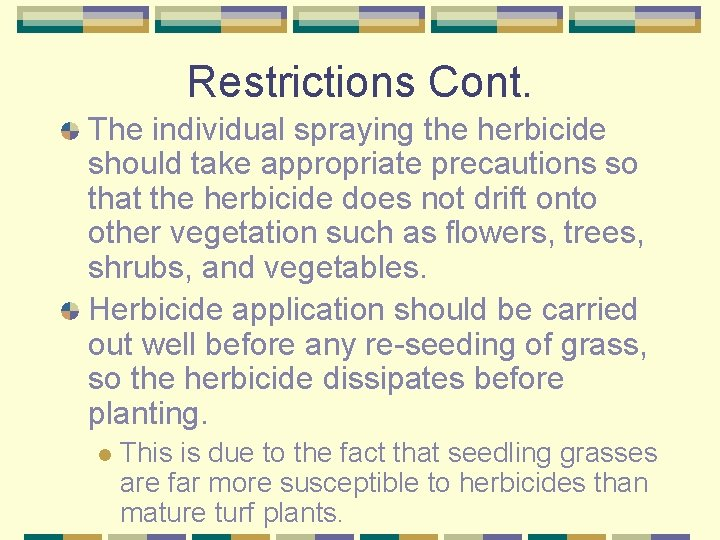 Restrictions Cont. The individual spraying the herbicide should take appropriate precautions so that the
