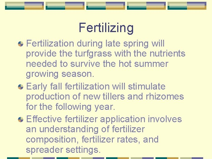 Fertilizing Fertilization during late spring will provide the turfgrass with the nutrients needed to