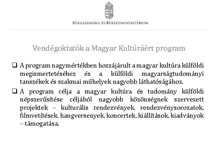 Vendégoktatók a Magyar Kultúráért program q A program nagymértékben hozzájárult a magyar kultúra külföldi