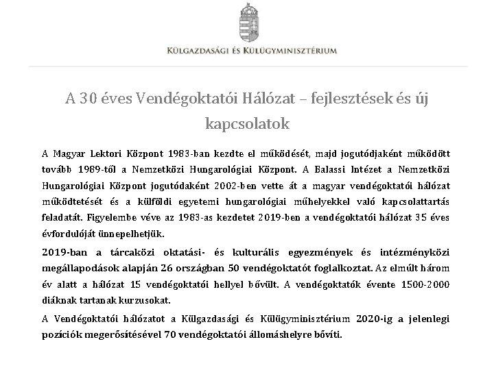 A 30 éves Vendégoktatói Hálózat – fejlesztések és új kapcsolatok A Magyar Lektori Központ
