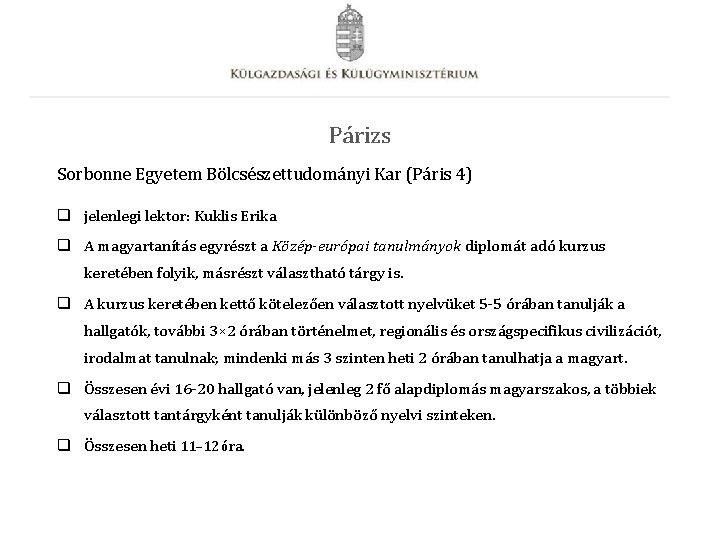 Párizs Sorbonne Egyetem Bölcsészettudományi Kar (Páris 4) q jelenlegi lektor: Kuklis Erika q A