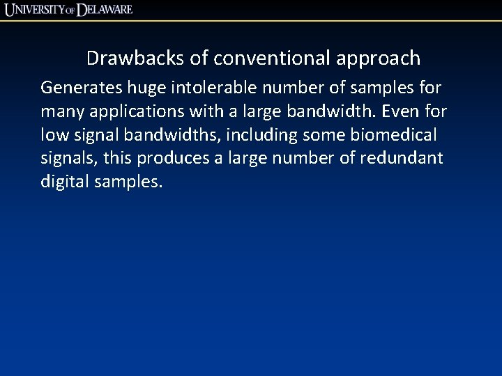 Drawbacks of conventional approach Generates huge intolerable number of samples for many applications with