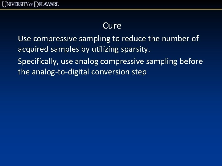 Cure Use compressive sampling to reduce the number of acquired samples by utilizing sparsity.
