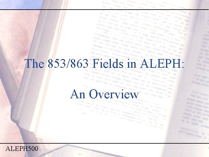The 853/863 Fields in ALEPH: An Overview ALEPH 500