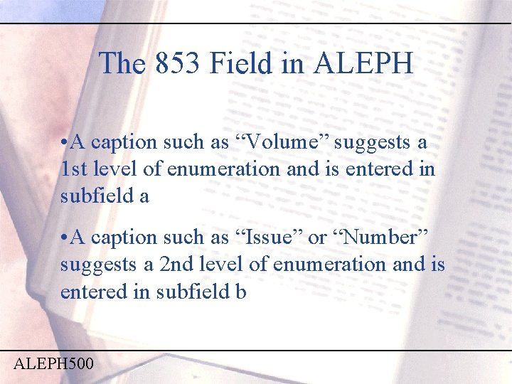 """The 853 Field in ALEPH • A caption such as """"Volume"""" suggests a 1"""
