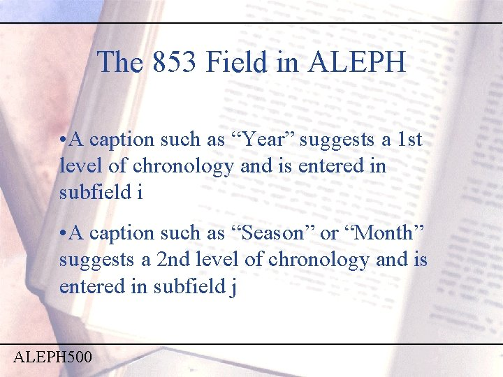 """The 853 Field in ALEPH • A caption such as """"Year"""" suggests a 1"""