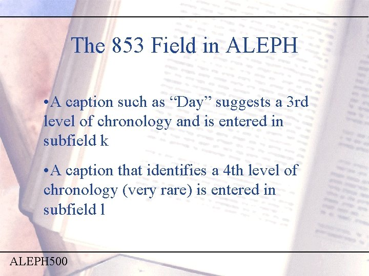 """The 853 Field in ALEPH • A caption such as """"Day"""" suggests a 3"""