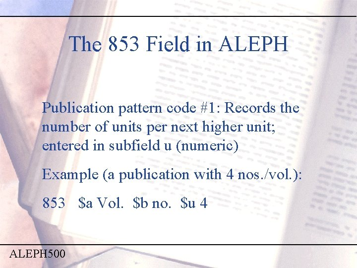 The 853 Field in ALEPH Publication pattern code #1: Records the number of units