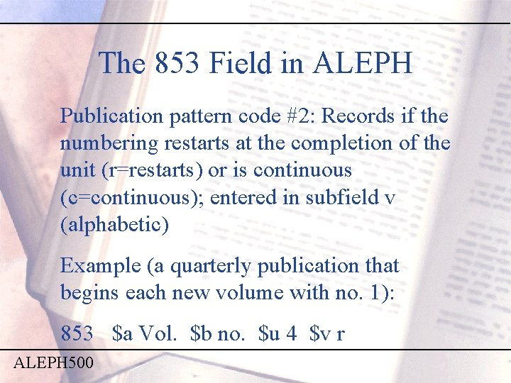 The 853 Field in ALEPH Publication pattern code #2: Records if the numbering restarts
