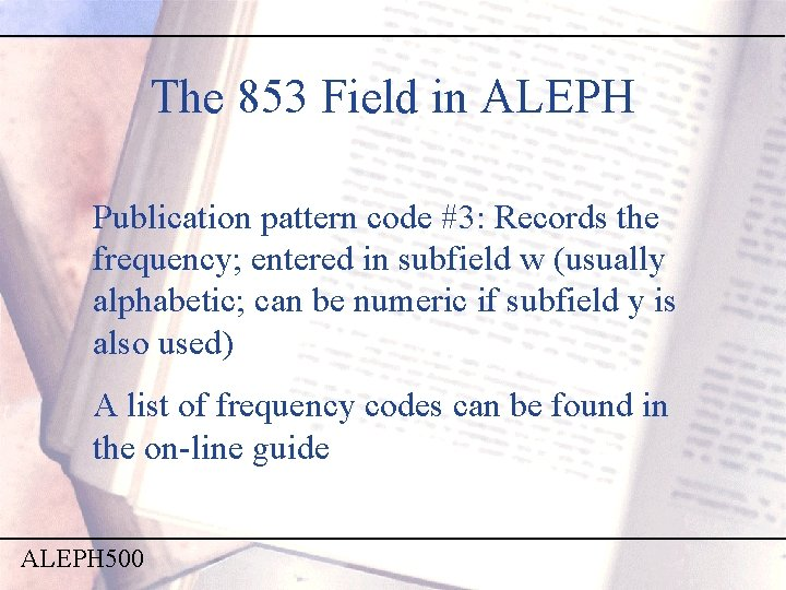 The 853 Field in ALEPH Publication pattern code #3: Records the frequency; entered in