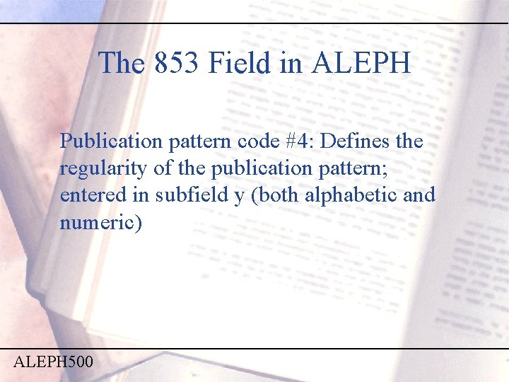 The 853 Field in ALEPH Publication pattern code #4: Defines the regularity of the