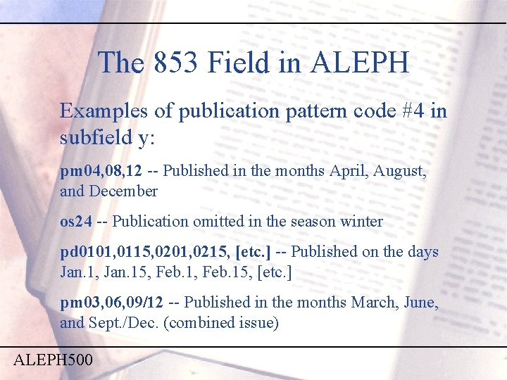 The 853 Field in ALEPH Examples of publication pattern code #4 in subfield y:
