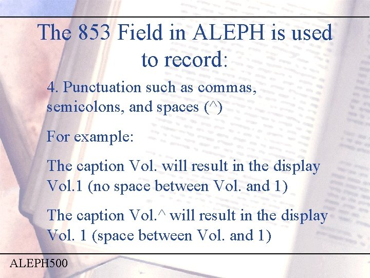 The 853 Field in ALEPH is used to record: 4. Punctuation such as commas,