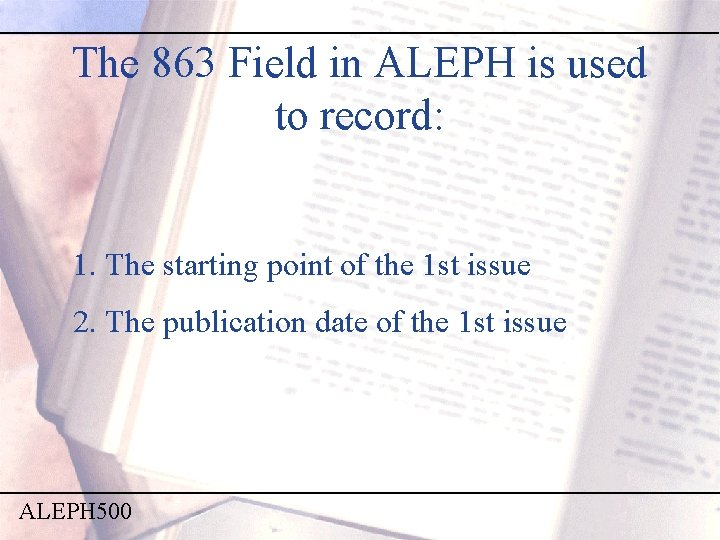 The 863 Field in ALEPH is used to record: 1. The starting point of