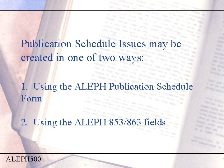 Publication Schedule Issues may be created in one of two ways: 1. Using the