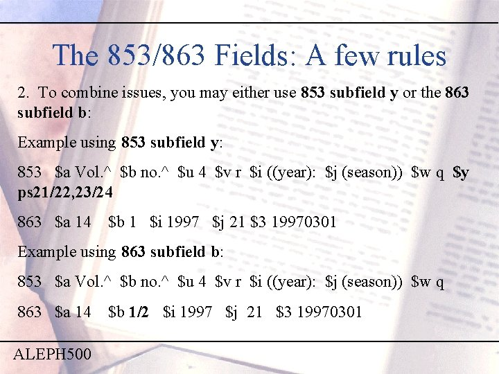 The 853/863 Fields: A few rules 2. To combine issues, you may either use
