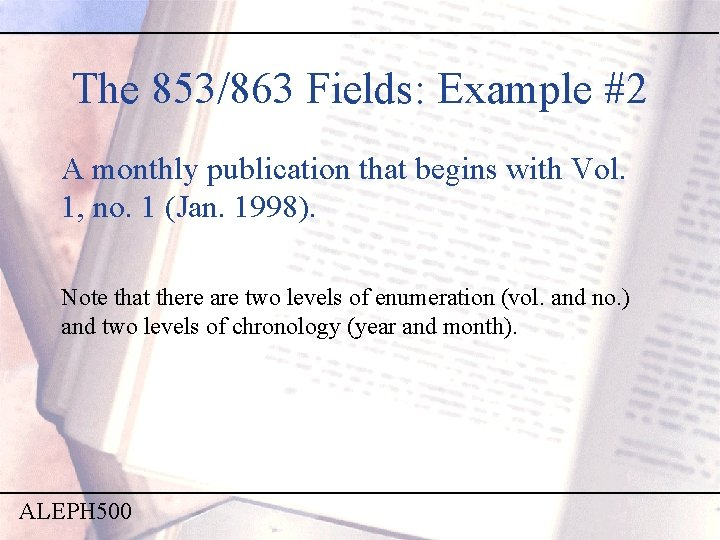 The 853/863 Fields: Example #2 A monthly publication that begins with Vol. 1, no.