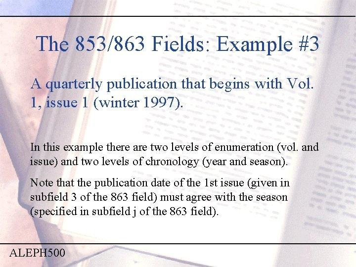 The 853/863 Fields: Example #3 A quarterly publication that begins with Vol. 1, issue