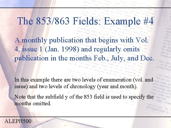 The 853/863 Fields: Example #4 A monthly publication that begins with Vol. 4, issue