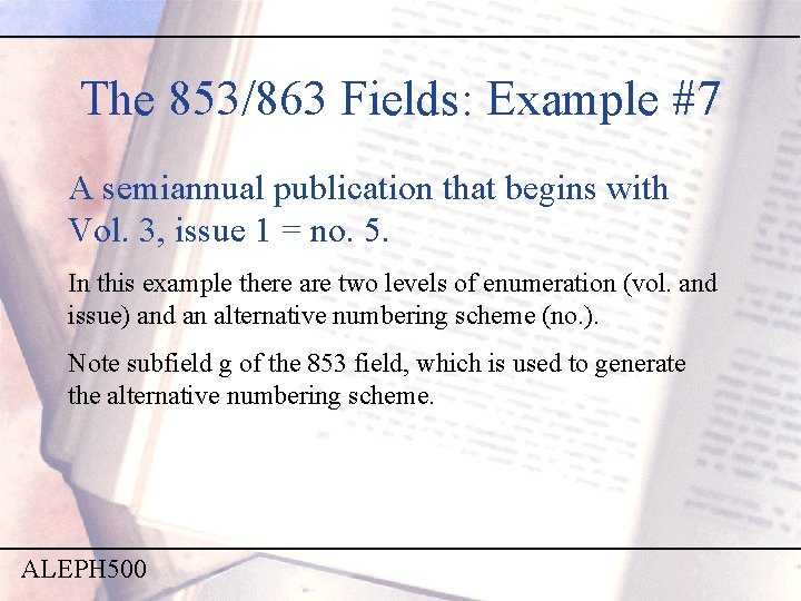 The 853/863 Fields: Example #7 A semiannual publication that begins with Vol. 3, issue