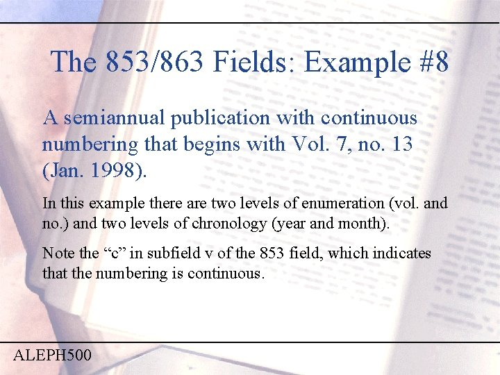 The 853/863 Fields: Example #8 A semiannual publication with continuous numbering that begins with