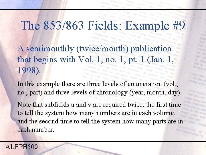 The 853/863 Fields: Example #9 A semimonthly (twice/month) publication that begins with Vol. 1,